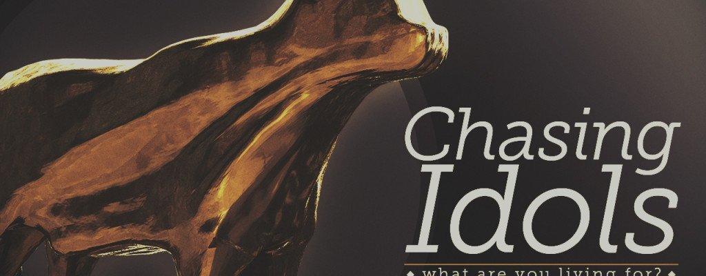 Chasing idols sermon series