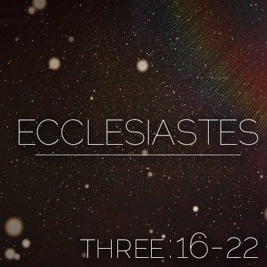 Ecclesiastes Three:16-22 | Calvary Baptist Church